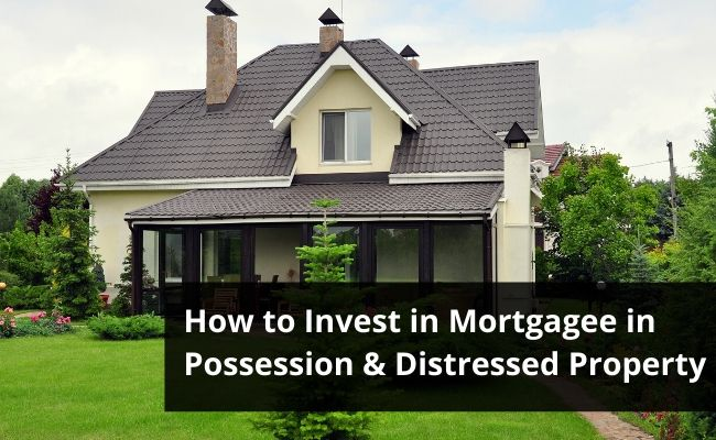 How to Invest in Mortgagee in Possession & Distressed Property