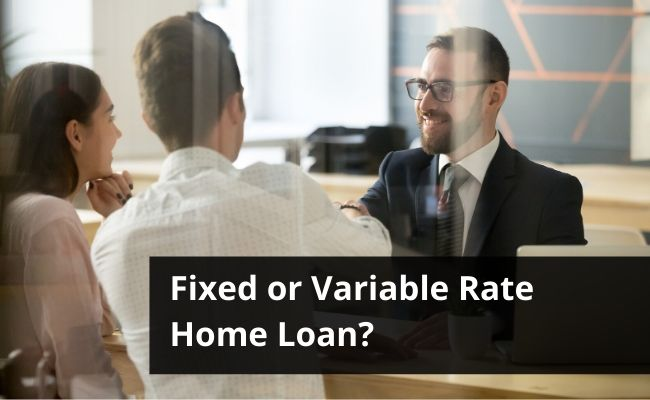 Fixed or Variable Rate Home Loan?