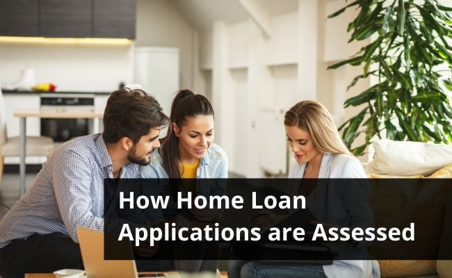 How Home Loan Applications are Assessed