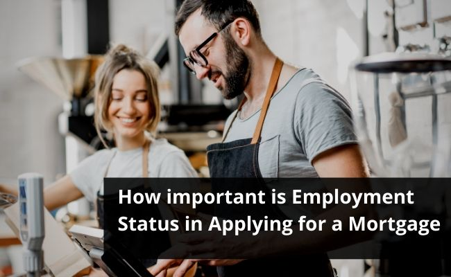 How important is Employment Status in Applying for a Mortgage