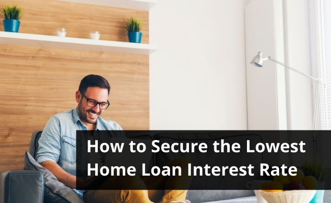 How to Secure Your Lowest Home Loan Interest Rate